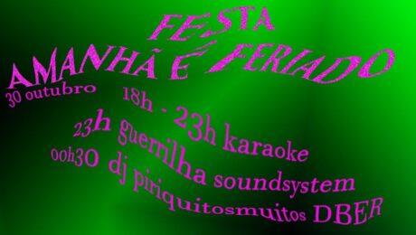 cartaz: Festa amanhã é feriado -- * crepes doces e salgados* as bebidas habituais * 18h00 karaoke * 23h00 Guerrilha SoundSystem * 00h30 DJ PiriquitosMuitos (DBER)
